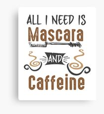 All I Need Is Mascara and Caffeine - Coffee Lovers Girls and Womens Canvas Print