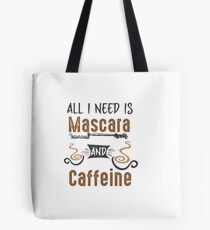 All I Need Is Mascara and Caffeine - Coffee Lovers Girls and Womens Tote Bag