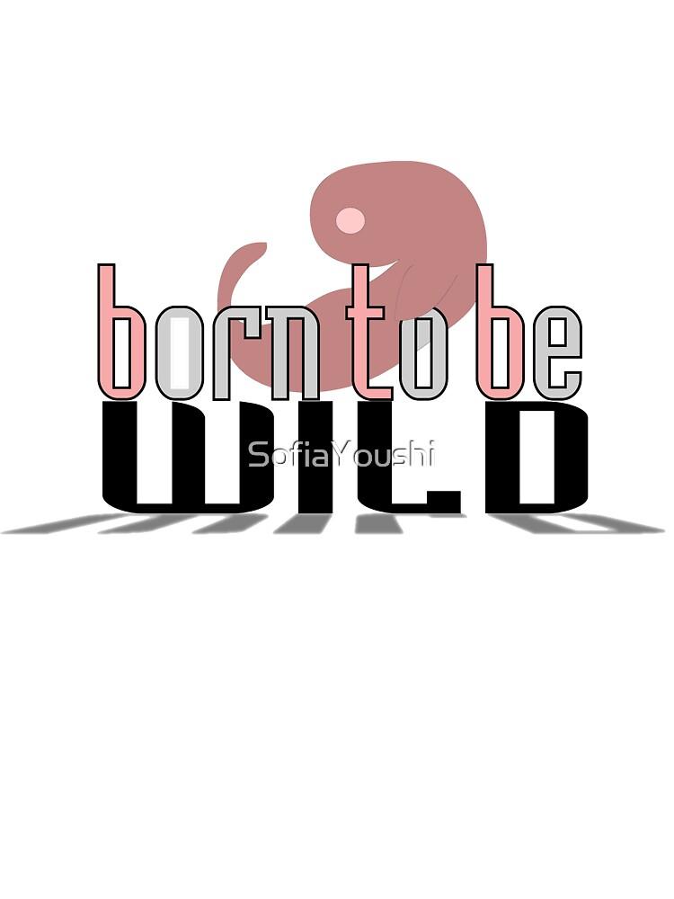BORN TO BE WILD BABY  by SofiaYoushi