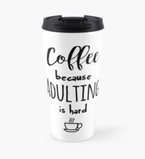 Coffee - because adulting is hard Travel Mug