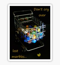 Don't cry over lost marbles... Sticker