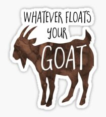 Whatever floats your GOAT! - Pun Sticker
