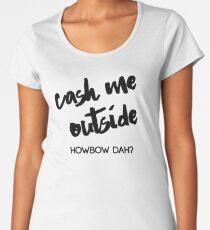 Cash Me Outside Women's Premium T-Shirt