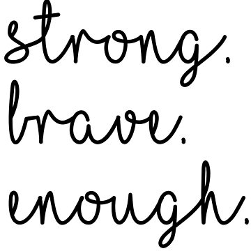 Strong. Brave. Enough. by melkel52