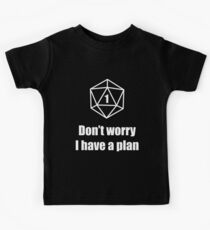 Critical Failure - Don't worry, I have a plan! Kids Tee