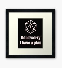 Critical Failure - Don't worry, I have a plan! Framed Print