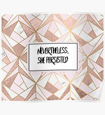Nevertheless she persisted - rose gold marble geo Poster