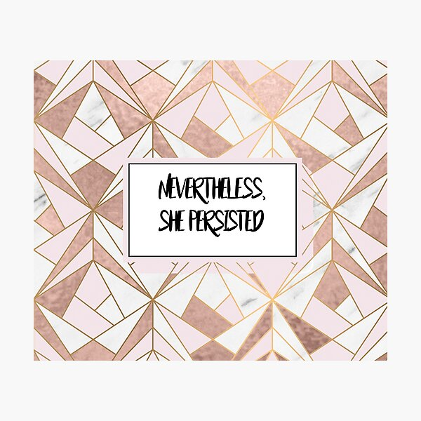Nevertheless she persisted - rose gold marble geo Photographic Print