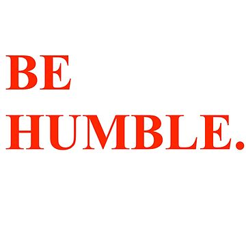 Be Humble by MyHipHopFashion