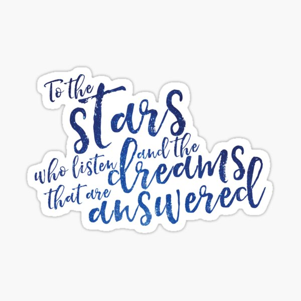 To the stars who listen and the dreams that are answered - ACOMAF Sticker