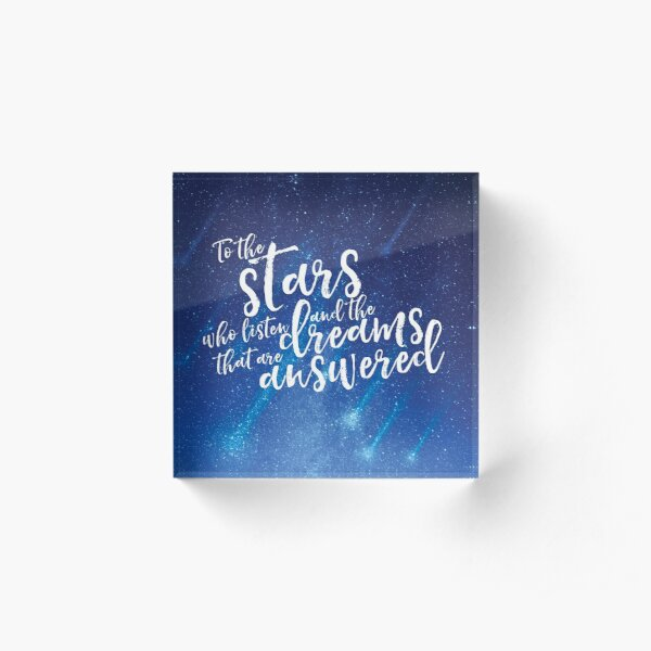 To the stars who listen and the dreams that are answered - ACOMAF Acrylic Block