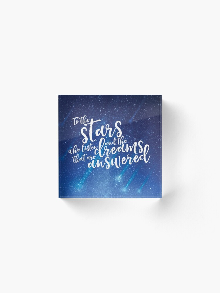 Alternate view of To the stars who listen and the dreams that are answered - ACOMAF Acrylic Block