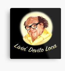 Livin' Devito Loca (alt fonts) Metal Print