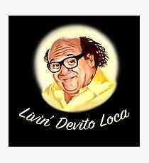 Livin' Devito Loca (alt fonts) Photographic Print