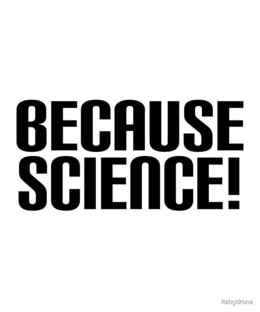 Funny Because Science Novelty Sarcastic Design by itshydrone
