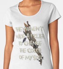 They Haven't  Made A Filter  To Change  The Color  Of My Soul Women's Premium T-Shirt