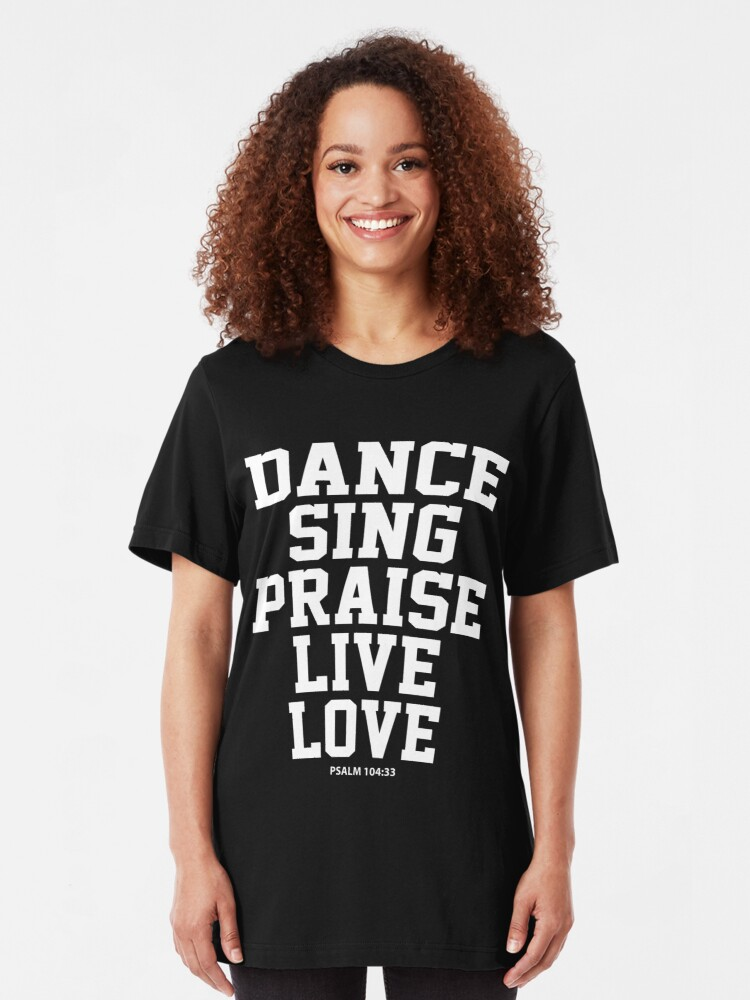 Dance Sing Praise Live Love Christian Bible Verse PSALM 104:33 | Slim Fit  T-Shirt