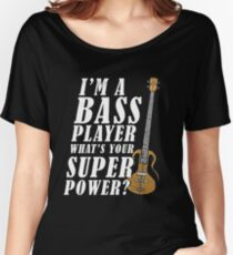 I'M A BASS PLAYER, WHAT'S YOUR SUPERPOWER Women's Relaxed Fit T-Shirt