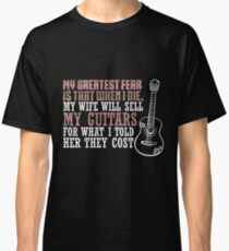 MY GREATEST FEAR - MY WIFE WILL SELL MY GUITARS Classic T-Shirt