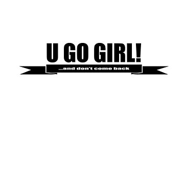 U go girl by Thebroarchive