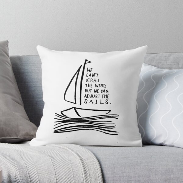 We can't direct the wind, but we can adjust the sails Throw Pillow
