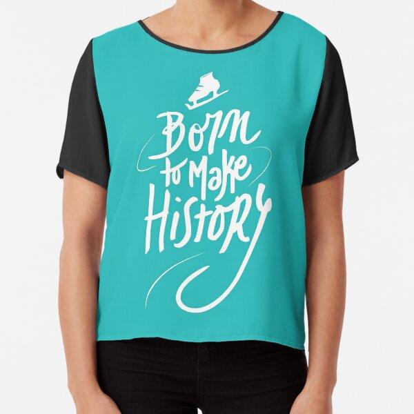 Born to make History [white] Chiffon Top