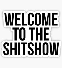 WELCOME TO THE SHITSHOW Sticker