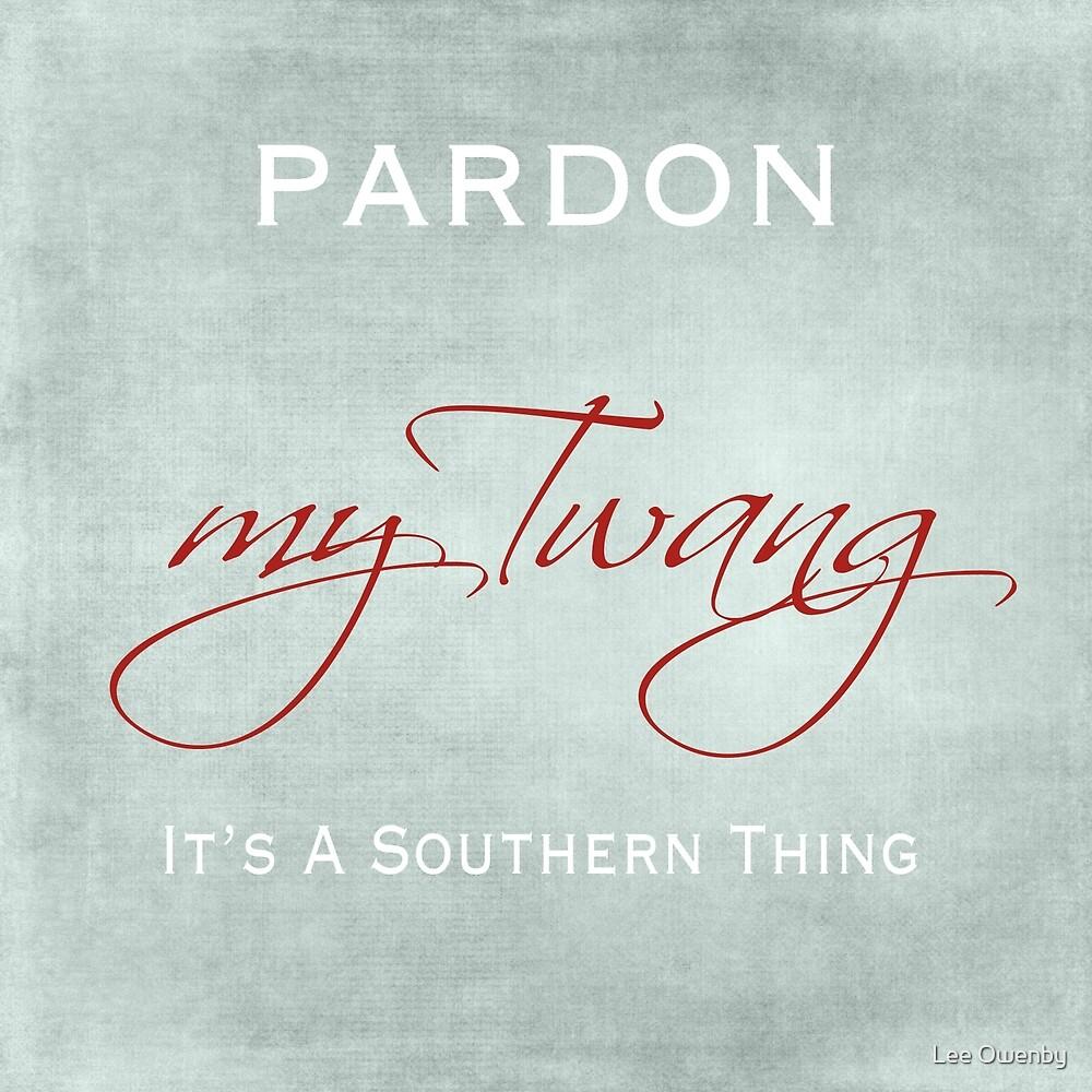 Pardon My Twang by Lee Owenby