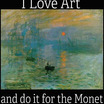 Artist Funny Design - I Love Art And Do It For The Monet by kudostees
