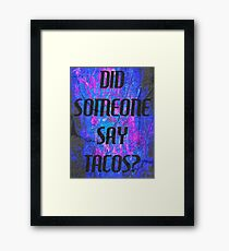 Did Someone Say Tacos? Framed Print