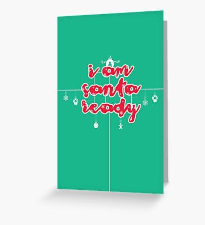 i am santa ready Greeting Card