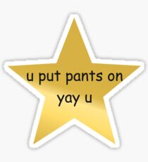 u put pants on yay u  Sticker