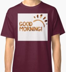 Good Morning! - Coffee Stains Classic T-Shirt