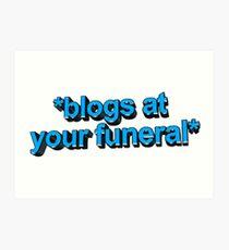 blogs at ur funeral Art Print