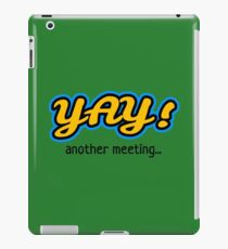 Yay another meeting! iPad Case/Skin