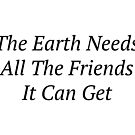 The Earth Needs All The Friends It Can Get by akshevchuk