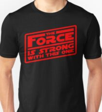 The Force is strong with this one! Unisex T-Shirt