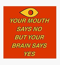Your brain says yes Photographic Print