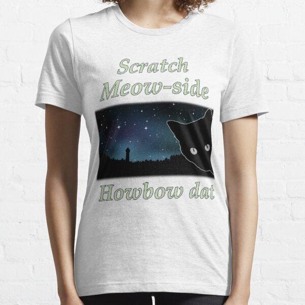 Scratch (Catch, Cash) Me ousside how bout dah dat Meow Cat  Essential T-Shirt