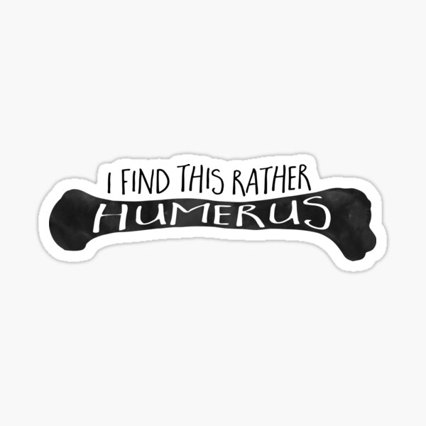 I find this rather HUMERUS - Pun Sticker
