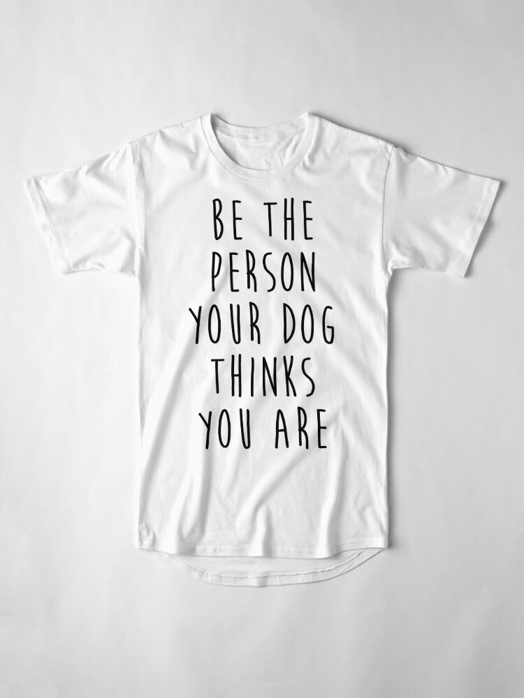 Alternative Ansicht von sei die Person, die dein Hund für dich hält Longshirt
