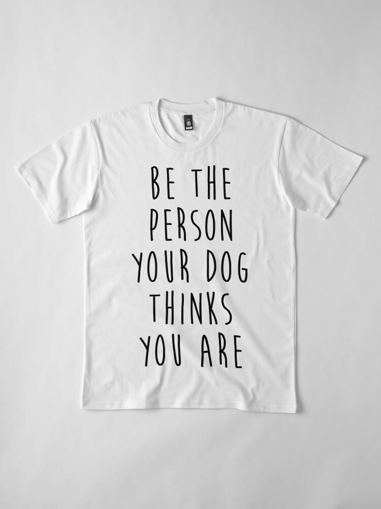Alternative Ansicht von sei die Person, die dein Hund für dich hält Premium T-Shirt