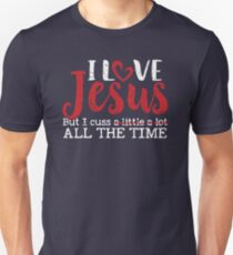 I Love Jesus But I Cuss A Little A Lot All the Time T-Shirt