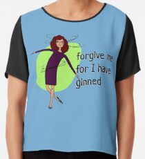 Forgive me for I have ginned Chiffon Top