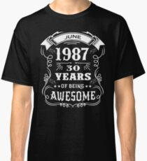 30th Birthday Gift Born in June 1987, 30 years of being awesome Classic T-Shirt