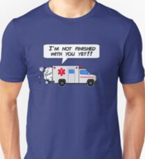I'm not finished with you yet!! T-Shirt