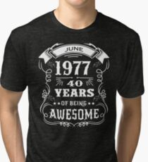 40th Birthday Gift Born in June 1977, 40 years of being awesome Tri-blend T-Shirt