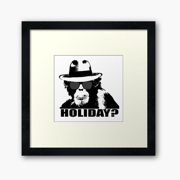HOLIDAY? Framed Art Print