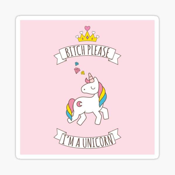 Bitch Please, I'm a Unicorn Sticker