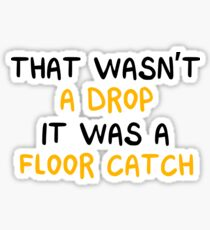 That Wasn't A Drop It Was A Floor Catch - Funny Marching Band Color Guard Performing Gift Sticker